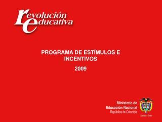 PROGRAMA DE ESTÍMULOS E INCENTIVOS 2009