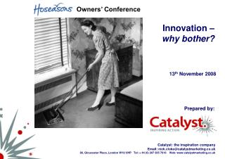 Catalyst: the inspiration company Email: nick.cloke@catalystmarketing.co.uk