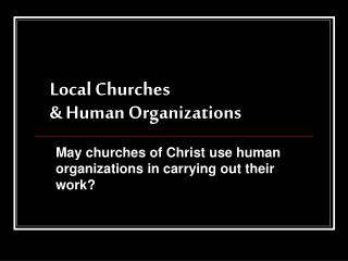 Local Churches  Human Organizations