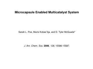 Microcapsule Enabled Multicatalyst System Sarah L. Poe, Muris Kobasˇlija, and D. Tyler McQuade*