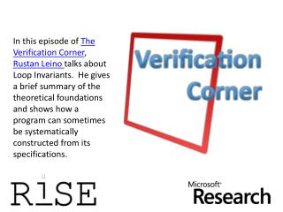 In this episode of The Verification Corner, Rustan Leino talks about Loop Invariants.  He gives a brief summary of the t