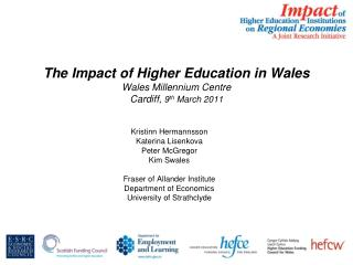 The Impact of Higher Education in Wales Wales Millennium Centre  Cardiff,  9 th  March 2011