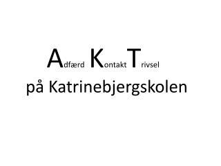 A dfærd K ontakt T rivsel  på Katrinebjergskolen