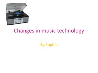 Changes in music technology