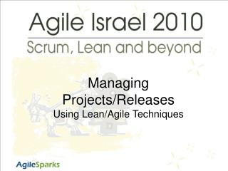Managing Projects/Releases Using Lean/Agile Techniques
