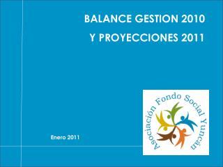 BALANCE GESTION 2010 Y PROYECCIONES 2011