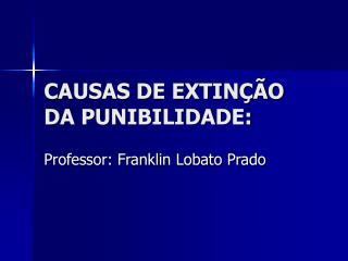 CAUSAS DE EXTINÇÃO DA PUNIBILIDADE: