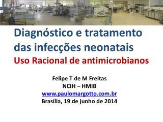 Diagnóstico e tratamento das infecções neonatais Uso Racional de antimicrobianos