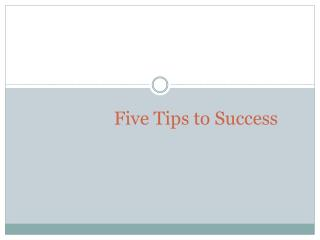 Five Tips to Success