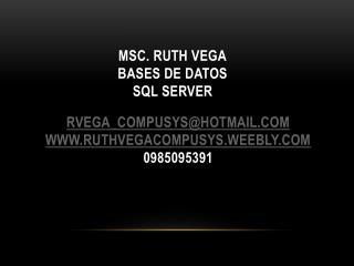Msc.  Ruth vega bases de datos  sql  server