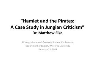 Hamlet and the Pirates:   A Case Study in Jungian Criticism  Dr. Matthew Fike