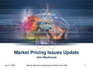 Market Pricing Issues Update John MacKenzie
