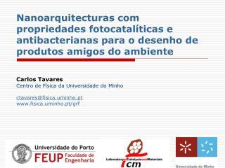 Carlos Tavares Centro de Física da Universidade do Minho ctavares@fisica.uminho.pt