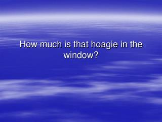How much is that hoagie in the window?