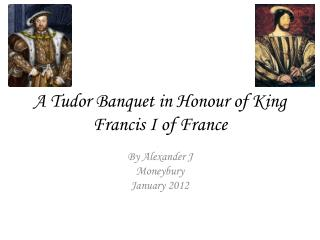 A Tudor Banquet in Honour of King Francis I of France