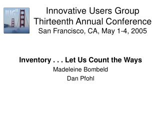 Innovative Users Group Thirteenth Annual Conference San Francisco, CA, May 1-4, 2005