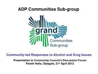 Presentation to  Community Council's Discussion Forum Parish Halls, Glasgow, 21 st  April  2012