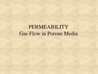 PERMEABILITY Gas Flow in Porous Media
