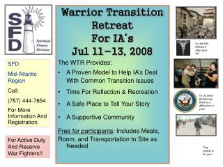 Warrior Transition  Retreat  For IA's  Jul 11-13, 2008 The WTR Provides: