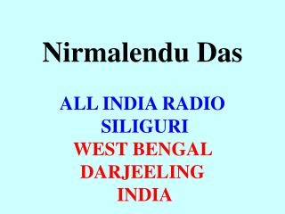 Nirmalendu Das ALL INDIA RADIO  SILIGURI  WEST BENGAL  DARJEELING  INDIA