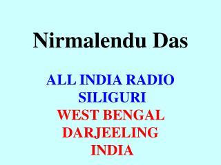 Nirmalendu Das ALL INDIA RADIO  SILIGURI  WEST BENGAL  DARJEELING  INDIA