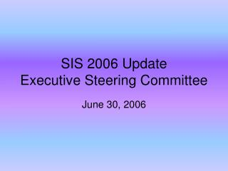 SIS 2006 Update Executive Steering Committee