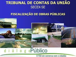 TRIBUNAL DE CONTAS DA UNI O SECEX-SE  FISCALIZA  O DE OBRAS P BLICAS