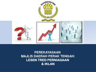 PEREKAYASAAN  MAJLIS DAERAH PERAK TENGAH: LESEN TRED PERNIAGAAN  & IKLAN