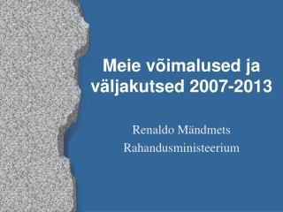 Meie võimalused ja väljakutsed 2007-2013