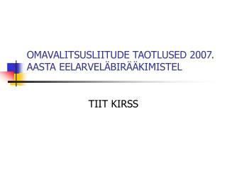 OMAVALITSUSLIITUDE TAOTLUSED 2007. AASTA EELARVEL�BIR��KIMISTEL