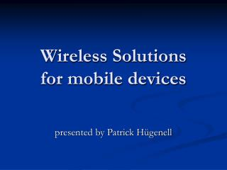 Wireless Solutions for mobile devices