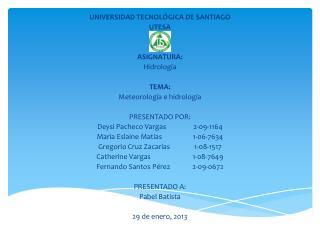 UNIVERSIDAD TECNOLÓGICA DE SANTIAGO  UTESA ASIGNATURA: Hidrología TEMA: Meteorología e hidrología