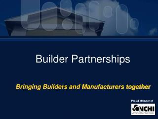 Builder Partnerships Bringing Builders and Manufacturers together