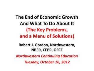 The End of Economic Growth And What To Do About It (The Key Problems,  and a Menu of Solutions)