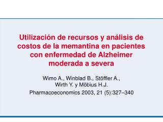 Wimo A., Winblad B., Stöffler A.,  Wirth Y. y Möbius H.J. Pharmacoeconomics 2003, 21 (5):327 – 340