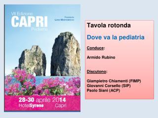 Tavola rotonda Dove va la pediatria  Conduce :  Armido  Rubino Discutono :