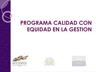 PROGRAMA CALIDAD CON EQUIDAD EN LA GESTION