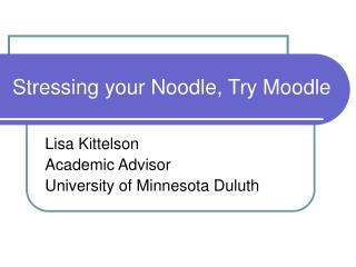 Stressing your Noodle, Try Moodle