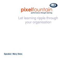 Let learning ripple through your organisation