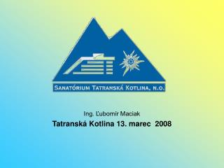 Ing. Ľubomír Maciak Tatranská Kotlina 13. marec  2008