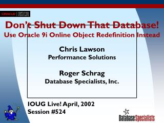 Don�t Shut Down That Database! Use Oracle 9i Online Object Redefinition Instead