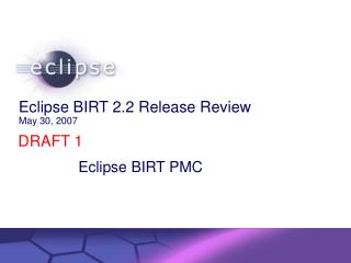 Eclipse BIRT 2.2 Release Review  May 30, 2007
