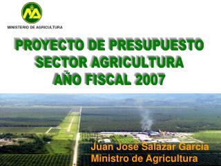PROYECTO DE PRESUPUESTO SECTOR AGRICULTURA A�O FISCAL 2007