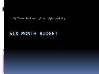 Six month budget