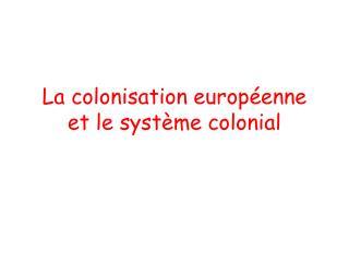 La colonisation européenne et le système colonial