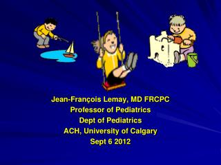 Jean-François Lemay, MD FRCPC Professor of Pediatrics Dept of Pediatrics