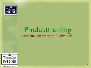 Produkttraining - nur für den internen Gebrauch -