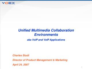 Unified Multimedia Collaboration Environments aka VoIP and VoIP Applications  Charles Studt