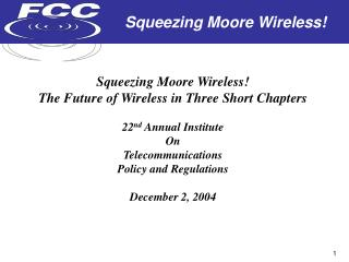 Squeezing Moore Wireless! The Future of Wireless in Three Short Chapters 22 nd  Annual Institute