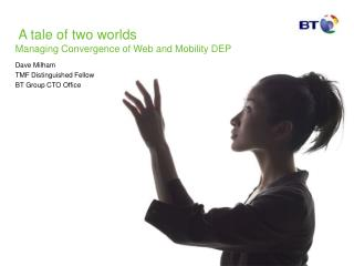 A tale of two worlds Managing Convergence of Web and Mobility DEP